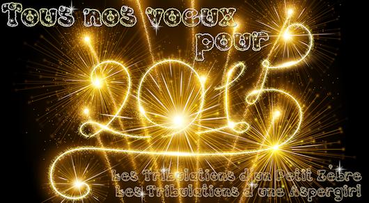 Nos vœux les meilleurs, de la part des Tribulations d'un Petit Zèbre & des Tribulations d'une Aspergirl !!! Que 2015 vous apporte tout ce dont vous rêvez :D